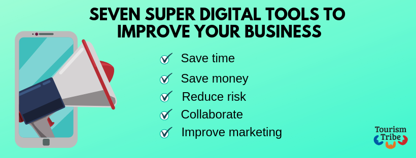 Graphic saying Seven Super Digital Tools to Improve Your bBusines: Save time, save money, reduce risk, collaborate, improve marketing