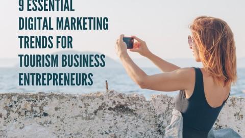 Nine essential digital marketing trends for tourism business entrepreneurs